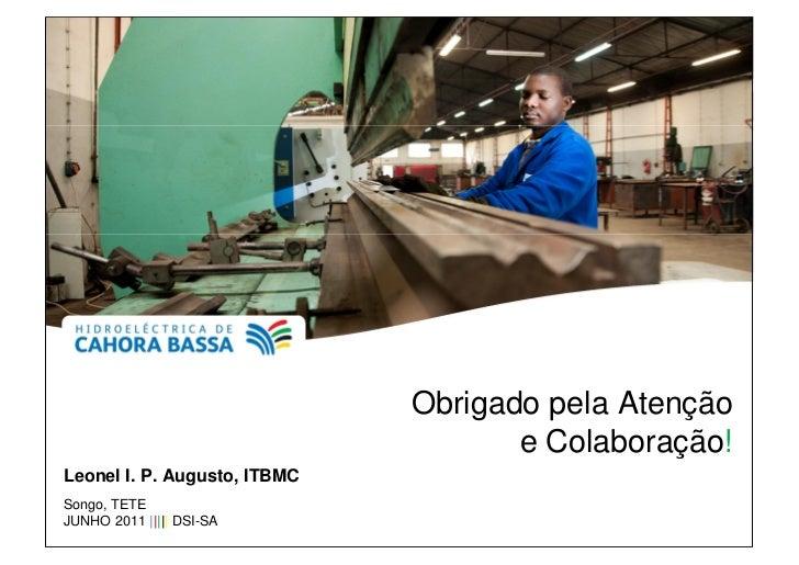 Obrigado pela Atenção                                     e Colaboração!Leonel I. P. Augusto, ITBMCSongo, TETEJUNHO 2011 |...