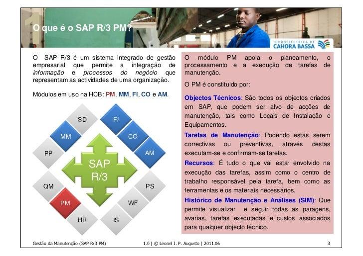 O que é o SAP R/3 PM?O SAP R/3 é um sistema integrado de gestão                        O módulo PM apoia o planeamento, oe...
