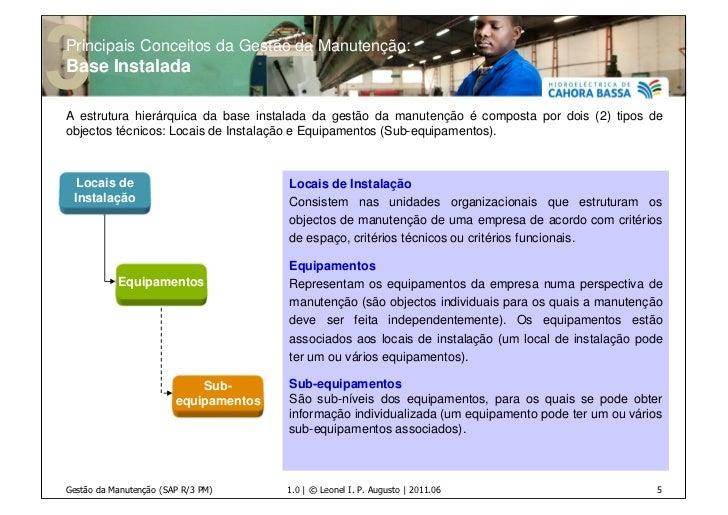 Principais Conceitos da Gestão da Manutenção:Base InstaladaA estrutura hierárquica da base instalada da gestão da manutenç...