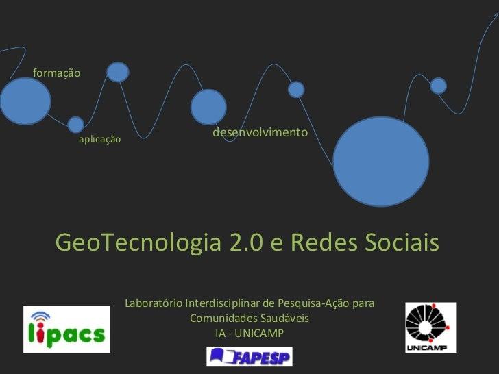 Laboratório Interdisciplinar de Pesquisa-Ação para Comunidades Saudáveis IA - UNICAMP GeoTecnologia 2.0 e Redes Sociais fo...