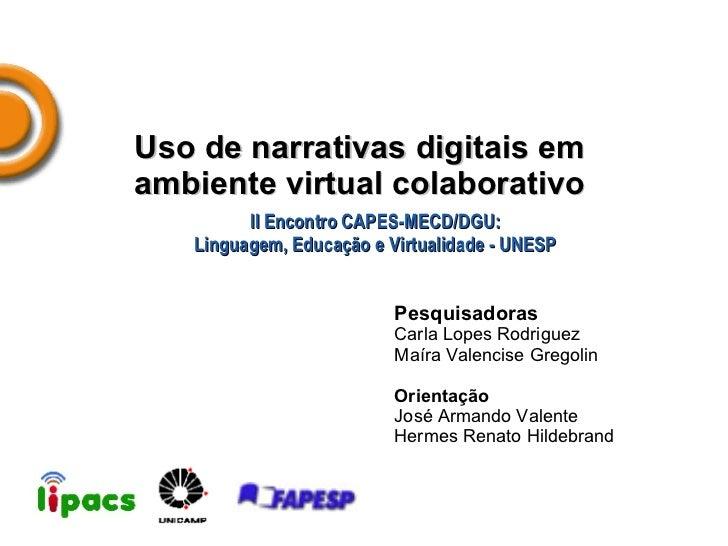 Uso de narrativas digitais em  ambiente virtual colaborativo   II Encontro CAPES-MECD/DGU: Linguagem, Educação e Virtualid...