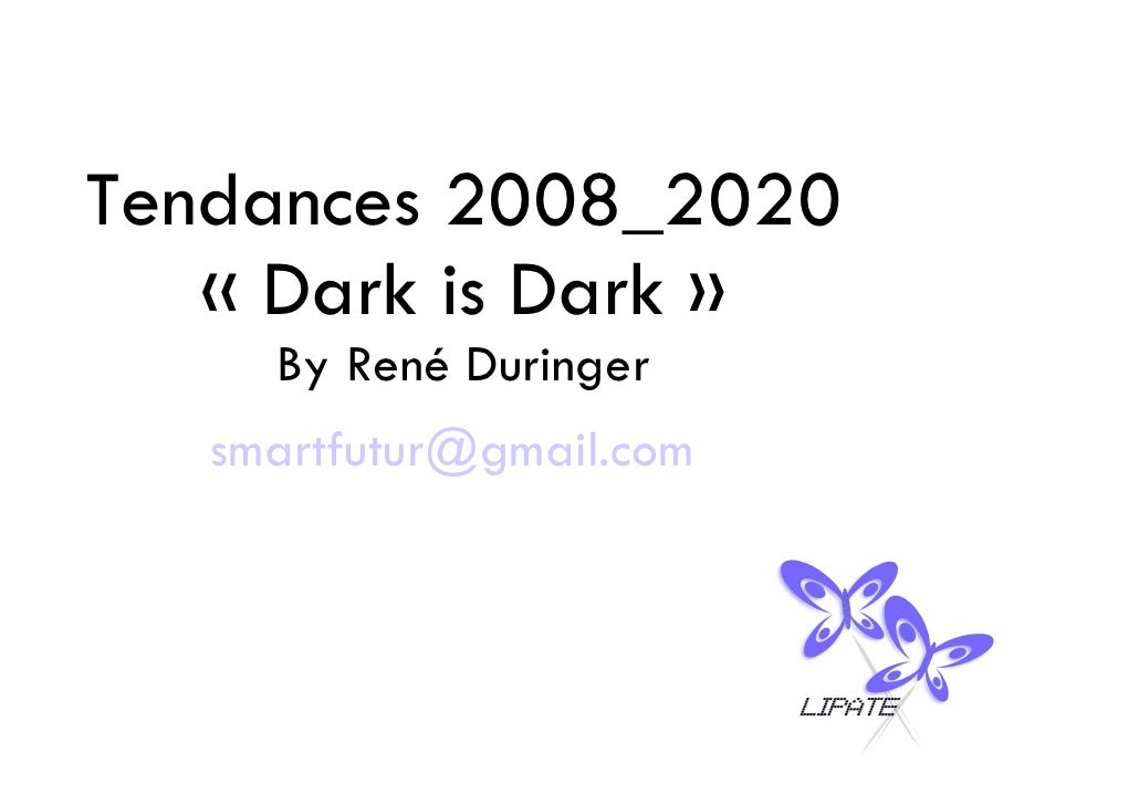 Tendances 2008_2020    « Dark is Dark »      By René Duringer    smartfutur@gmail.com