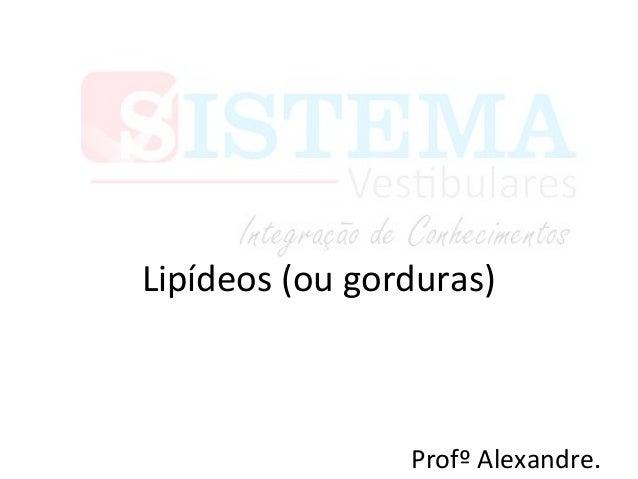 Lipídeos (ou gorduras) Profº Alexandre.