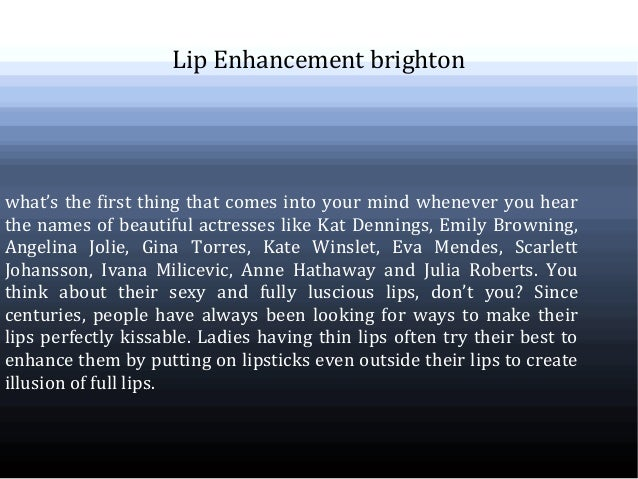 Lip Enhancement brighton what's the first thing that comes into your mind whenever you hear the names of beautiful actress...