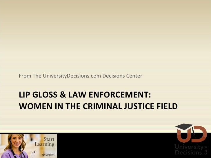 LIP GLOSS & LAW ENFORCEMENT:  WOMEN IN THE CRIMINAL JUSTICE FIELD <ul><li>From The UniversityDecisions.com Decisions Cente...