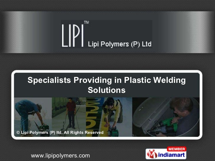 Specialists Providing in Plastic Welding Solutions © Lipi Polymers (P) ltd. All Rights Reserved