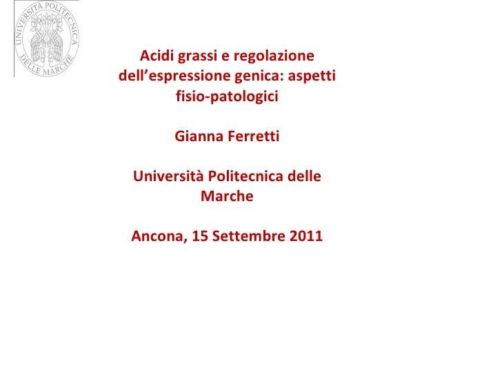 Acidi grassi e regolazione dell'espressione genica: aspetti fisio-patologici Gianna Ferretti Università Politecnica delle ...