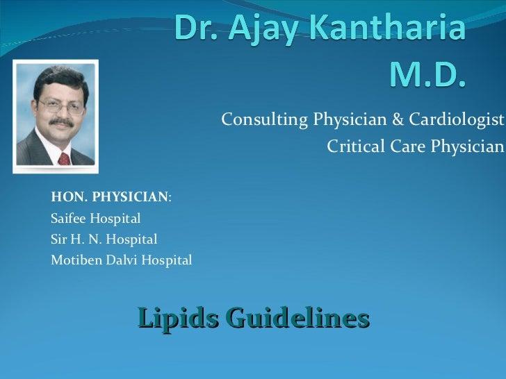 Consulting Physician & Cardiologist Critical Care Physician HON. PHYSICIAN : Saifee Hospital Sir H. N. Hospital Motiben Da...