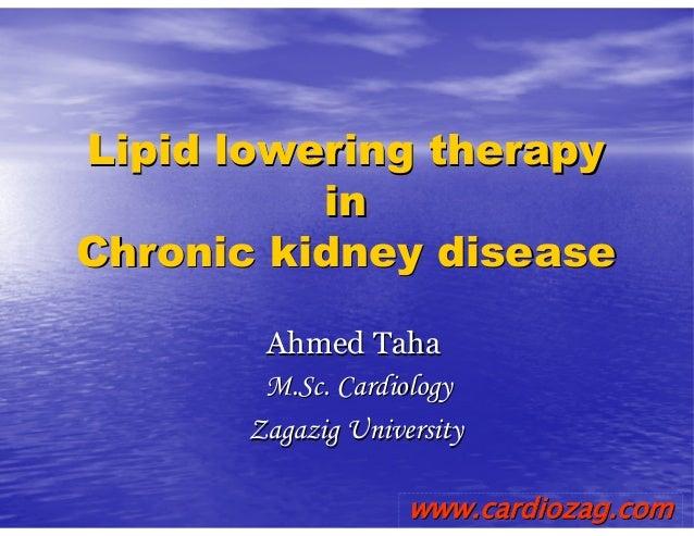 Lipid lowering therapyLipid lowering therapy inin Chronic kidney diseaseChronic kidney disease AhmedAhmed TahaTaha M.ScM.S...