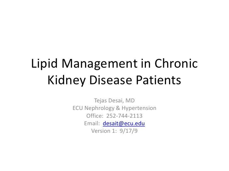 Lipid Management in Chronic Kidney Disease Patients<br />Tejas Desai, MD<br />ECU Nephrology & Hypertension<br />Office:  ...