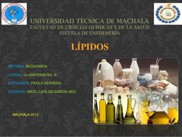 UNIVERSIDAD TÉCNICA DE MACHALA FACULTAD DE CIENCIAS QUÍMICAS Y DE LA SALUD ESCUELA DE ENFERMERÍA  LÍPIDOS MATERIA: BIOQUÍM...