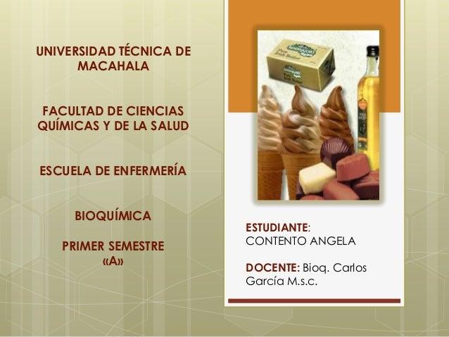 UNIVERSIDAD TÉCNICA DE MACAHALA FACULTAD DE CIENCIAS QUÍMICAS Y DE LA SALUD ESCUELA DE ENFERMERÍA BIOQUÍMICA PRIMER SEMEST...