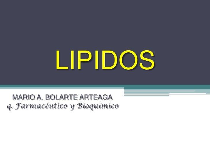 LIPIDOS   MARIO A. BOLARTE ARTEAGA q. Farmacéutico y Bioquímico