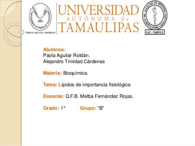 Alumnos: Paola Aguilar Roldán. Alejandro Trinidad Cárdenas Materia: Bioquímica. Tema: Lípidos de importancia fisiológica D...