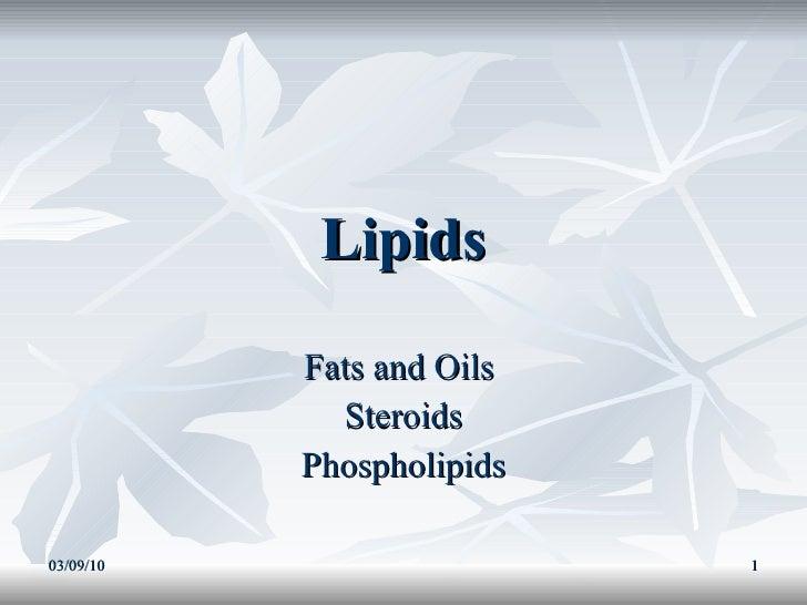 Lipids Fats and Oils  Steroids Phospholipids 03/09/10
