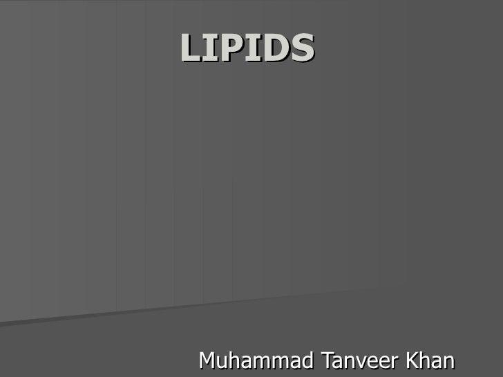 LIPIDS Muhammad Tanveer Khan