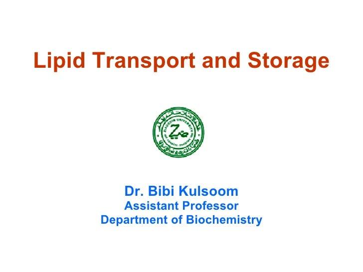 Lipid Transport and Storage Dr. Bibi Kulsoom Assistant Professor Department of Biochemistry