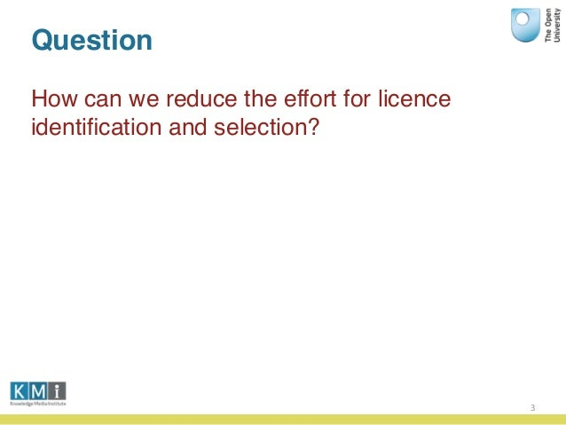 Question How can we reduce the effort for licence identification and selection? 3