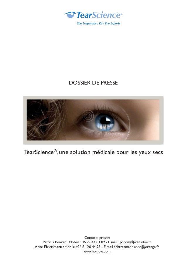 TearScience® , une solution médicale pour les yeux secs Contacts presse: Patricia Bénitah : Mobile : 06 29 44 83 09 - E ma...