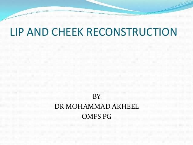 LIP AND CHEEK RECONSTRUCTIONBYDR MOHAMMAD AKHEELOMFS PG