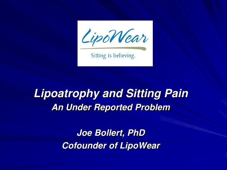 Lipoatrophy and Sitting Pain    An Under Reported Problem          Joe Bollert, PhD      Cofounder of LipoWear