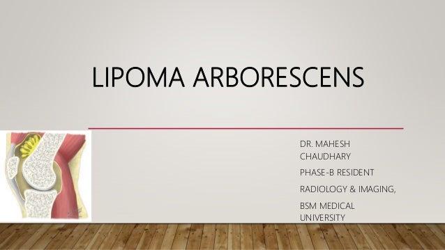 LIPOMA ARBORESCENS DR. MAHESH CHAUDHARY PHASE-B RESIDENT RADIOLOGY & IMAGING, BSM MEDICAL UNIVERSITY