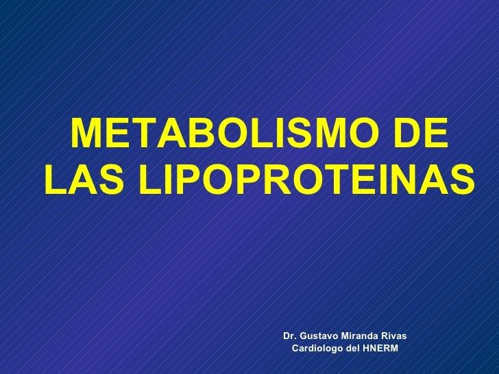 METABOLISMO DE LAS LIPOPROTEINAS Dr. Gustavo Miranda Rivas Cardiologo del HNERM