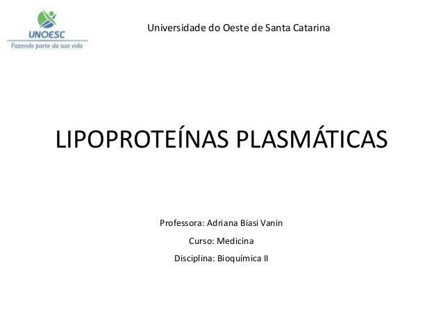 Universidade do Oeste de Santa Catarina Professora: Adriana Biasi Vanin Curso: Medicina Disciplina: Bioquímica II LIPOPROT...