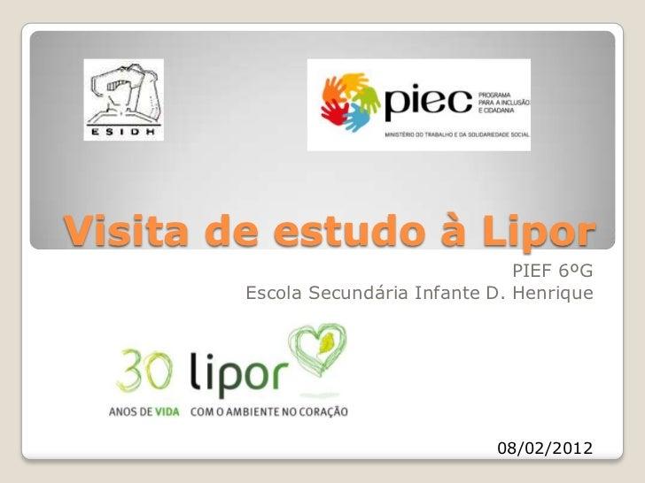 Visita de estudo à Lipor                                     PIEF 6ºG        Escola Secundária Infante D. Henrique        ...