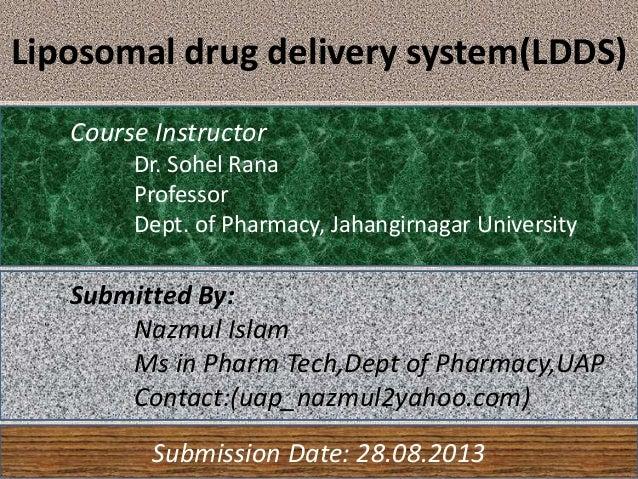 Liposomal drug delivery system(LDDS) Course Instructor Dr. Sohel Rana Professor Dept. of Pharmacy, Jahangirnagar Universit...
