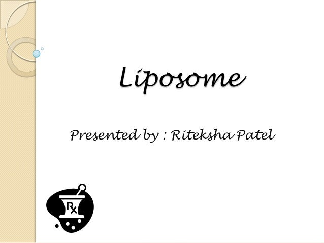 Liposome Presented by : Riteksha Patel