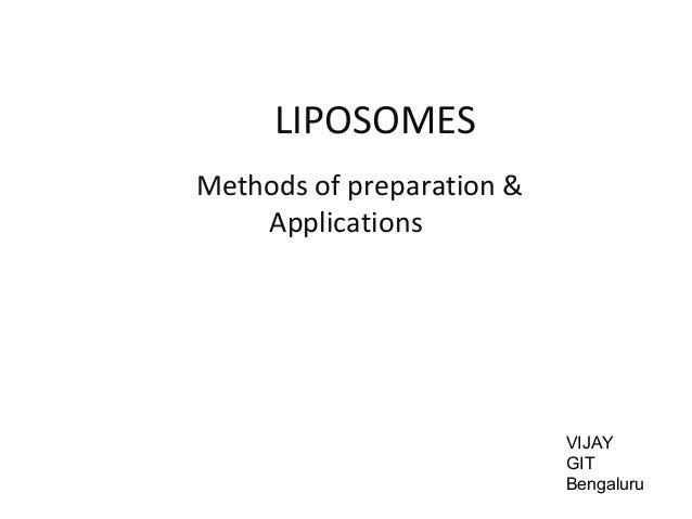 LIPOSOMES Methods of preparation & Applications VIJAY GIT Bengaluru