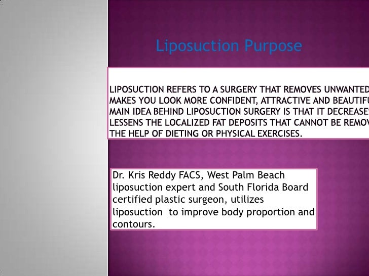 Liposuction Purpose<br />Liposuction refers to a surgery that removes unwanted fat and makes you look more confident, attr...