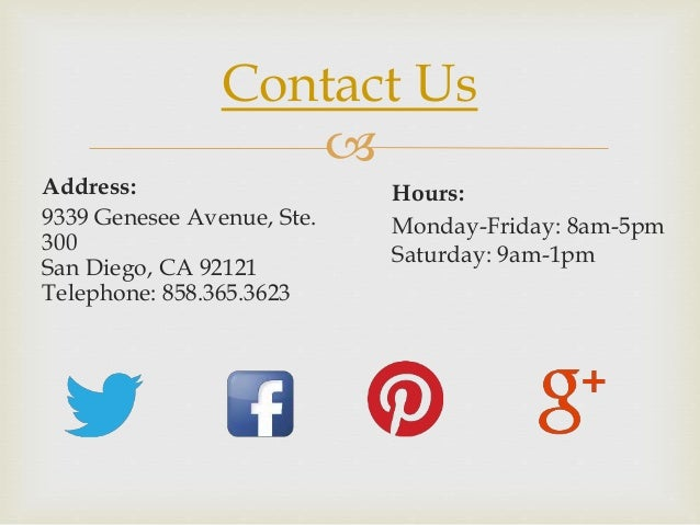  Contact Us Address: 9339 Genesee Avenue, Ste. 300 San Diego, CA 92121 Telephone: 858.365.3623 Hours: Monday-Friday: 8am-...