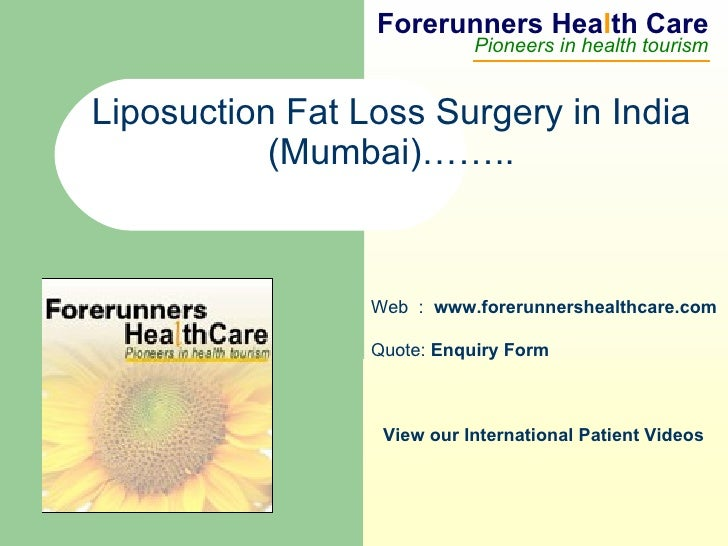 Forerunners Hea l th Care Pioneers in health tourism Web  :  www.forerunnershealthcare.com Liposuction Fat Loss Surgery in...