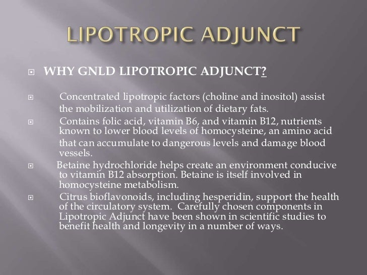    WHY GNLD LIPOTROPIC ADJUNCT?    Concentrated lipotropic factors (choline and inositol) assist     the mobilization an...