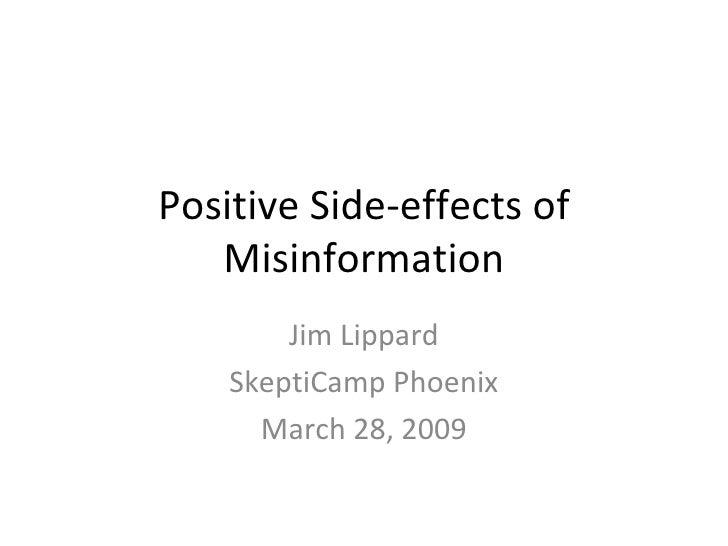 Positive Side-effects of Misinformation Jim Lippard SkeptiCamp Phoenix March 28, 2009