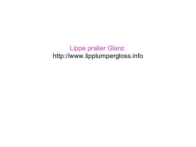 Lippe praller Glanz http://www.lipplumpergloss.info