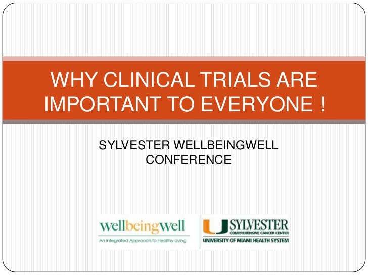WHY CLINICAL TRIALS ARE IMPORTANT TO EVERYONE !<br />SYLVESTER WELLBEINGWELL<br />CONFERENCE<br />