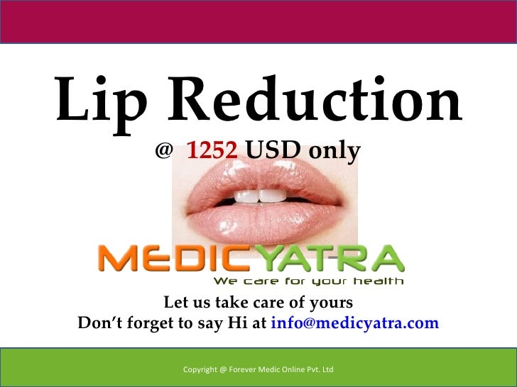 Lip Reduction         @ 1252 USD only          Let us take care of yoursDon't forget to say Hi at info@medicyatra.com     ...