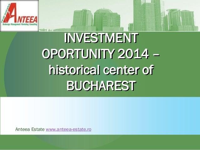 INVESTMENT OPORTUNITY 2014 – historical center of BUCHAREST Anteea Estate www.anteea-estate.ro