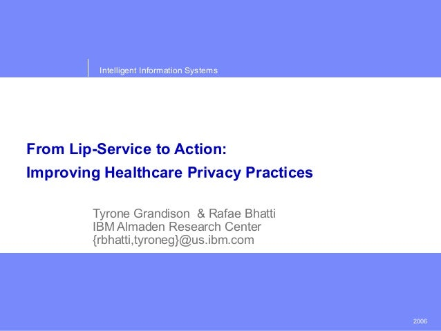 2006Intelligent Information SystemsFrom Lip-Service to Action:Improving Healthcare Privacy PracticesTyrone Grandison & Raf...