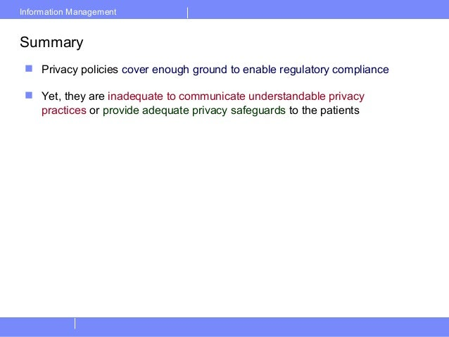 Information ManagementSummary Privacy policies cover enough ground to enable regulatory compliance Yet, they are inadequ...