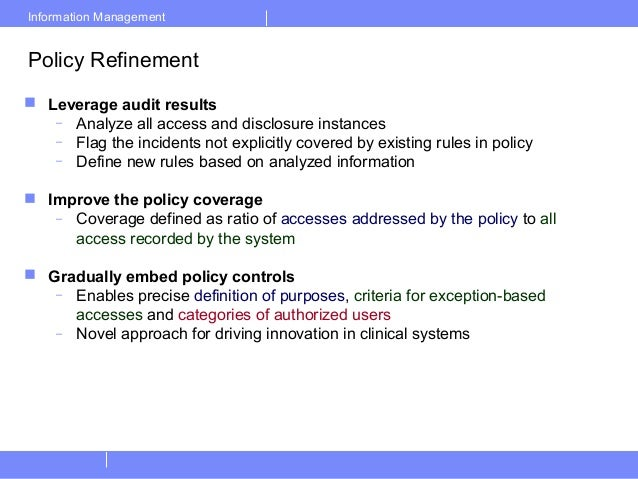 Information ManagementPolicy Refinement Leverage audit results– Analyze all access and disclosure instances– Flag the inc...