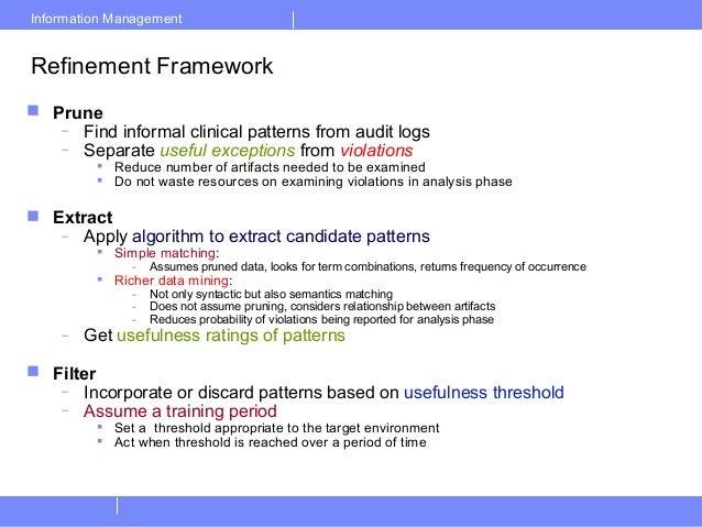 Information ManagementRefinement Framework Prune– Find informal clinical patterns from audit logs– Separate useful except...