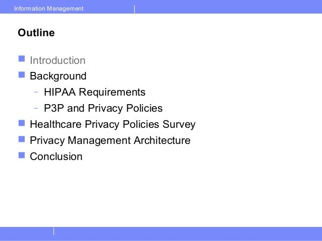 Information ManagementOutline Introduction Background– HIPAA Requirements– P3P and Privacy Policies Healthcare Privacy ...