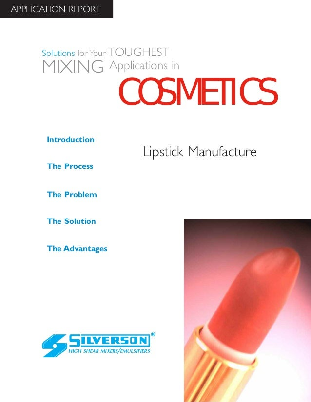 Lipstick Manufacture The Advantages Introduction The Process The Problem The Solution HIGH SHEAR MIXERS/EMULSIFIERS Soluti...