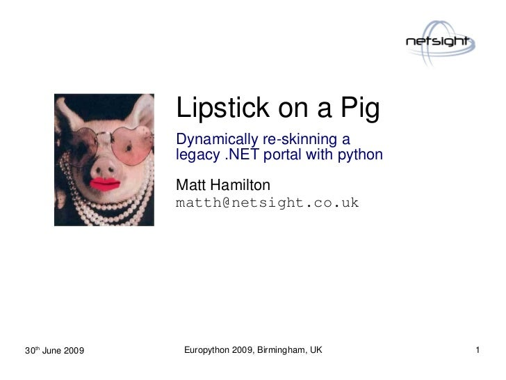 Lipstick on a Pig                  Dynamically re-skinning a                  legacy .NET portal with python              ...
