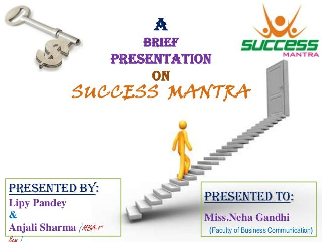 A BRIEF  PRESENTATION ON  SUCCESS MANTRA  Presented By: Lipy Pandey & Anjali Sharma (MBA-1st  Presented TO: Miss.Neha Gand...