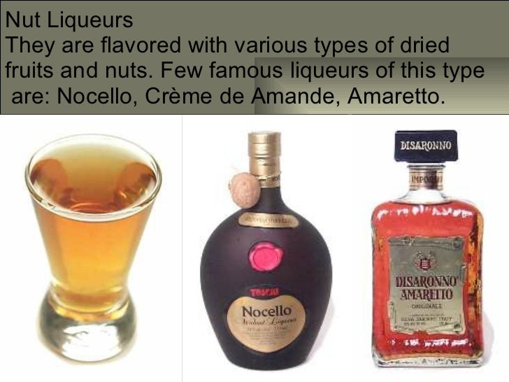 various kinds of liqueurs and their Distilled spirit: distilled spirit, alcoholic beverage (such as brandy, whisky, rum, or arrack) that is obtained by distillation from wine of other fermented fruit or plant juice or from a starchy material (such as various grains) that has first been brewed.